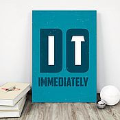 Дизайн и реклама ручной работы. Ярмарка Мастеров - ручная работа Постер Do It Immediately. Handmade.
