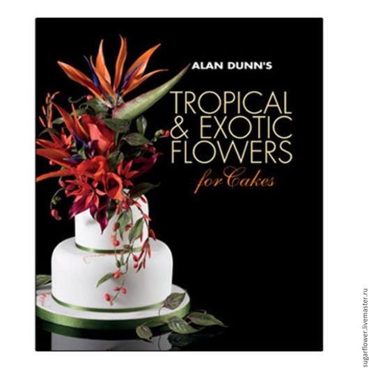 Цветы ручной работы. Ярмарка Мастеров - ручная работа. Купить Tropical and Exotic Flowers for cakes by Alan Dunn. Handmade.