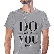 Одежда handmade. Livemaster - original item T-shirt Do what you love. Handmade.
