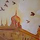 Город ручной работы. Закат в Севилье... И голуби... Авторская живопись. Картина маслом. Счастье есть! И оно здесь.... Ярмарка Мастеров.